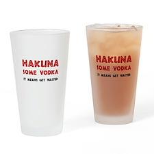 Hakuna Some Vodka Drinking Glass