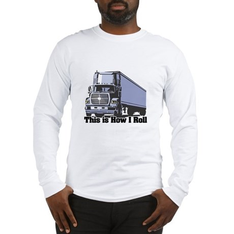 How I Roll (Tractor Trailer) Long Sleeve T-Shirt