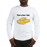 How I Roll (Italian Rolls) Long Sleeve T-Shirt