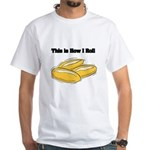 How I Roll (Italian Rolls) White T-Shirt