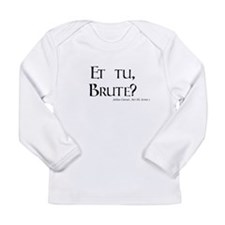 Et tu, Brute? Long Sleeve T-Shirt