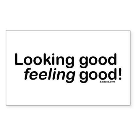 Looking Good Feeling Good Rectangle Sticker