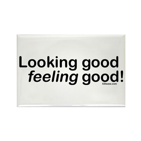 Looking Good Feeling Good Rectangle Magnet