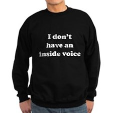 I don't have an inside voice T-shirts Sweater