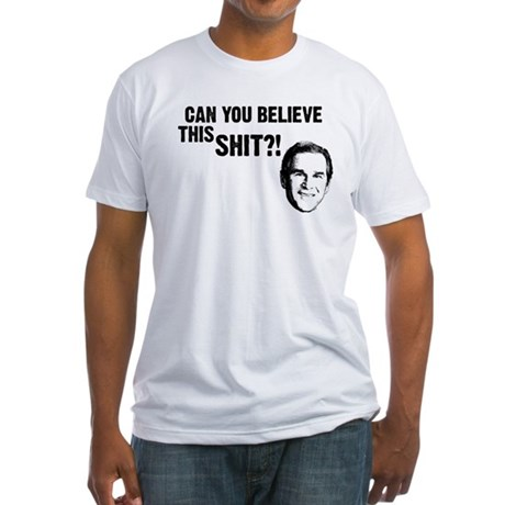 Can You Believe Bush? Fitted T-Shirt