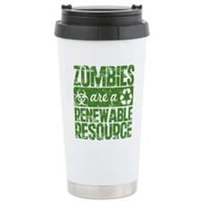 Zombies Are A Renewable Resource Travel Mug