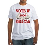Don't Be A Girlie Man Vote W Fitted T-Shirt
