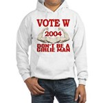 Don't Be A Girlie Man Vote W Hooded Sweatshirt