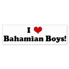 I Love Bahamian Boys! Bumper Bumper Sticker