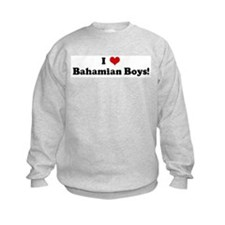 I Love Bahamian Boys! Sweatshirt