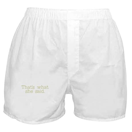 That's what she said. Boxer Shorts