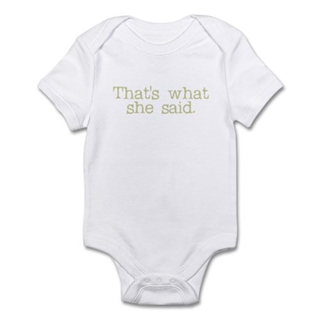 That's what she said. Infant Bodysuit