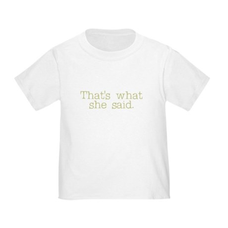 That's what she said. Toddler T-Shirt