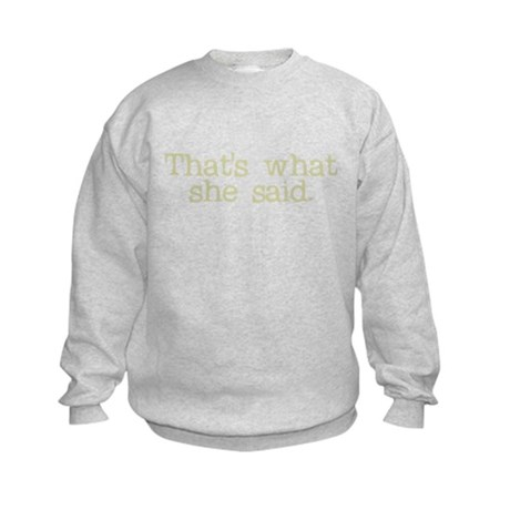 That's what she said. Kids Sweatshirt
