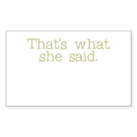That's what she said. Rectangle Sticker