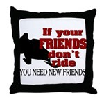 If Your Friends Don't Ride Throw Pillow