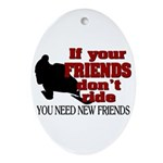 If Your Friends Don't Ride Ornament (Oval)