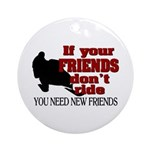 If Your Friends Don't Ride Ornament (Round)