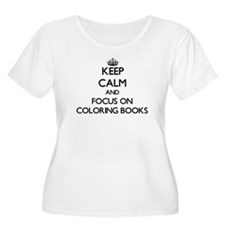 Keep Calm and focus on Coloring Books Plus Size T-