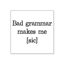 Bad Grammar Makes Me [sic] Sticker