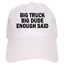 BIG TRUCK, BIG DUDE, ENOUGH SAID. Baseball Baseball Cap
