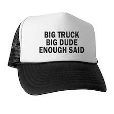 BIG TRUCK, BIG DUDE, ENOUGH SAID. Hat