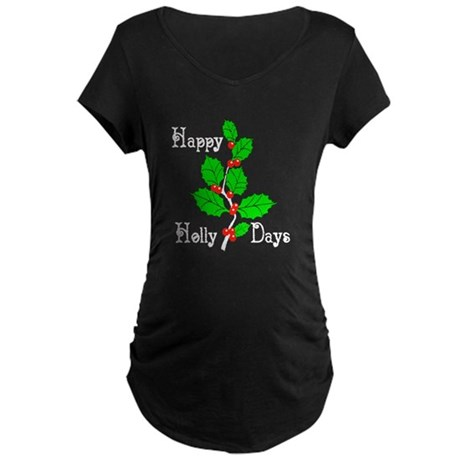 Happy Holly Days Maternity Dark T-Shirt