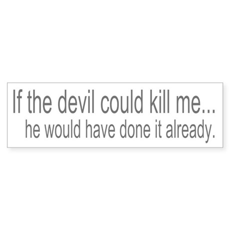 Devil Can't Kill Me Bumper Sticker