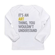Its An Art Thing Long Sleeve Infant T-Shirt