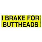 I Brake for Buttheads bumper sticker