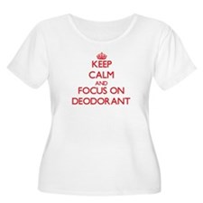 Keep Calm and focus on Deodorant Plus Size T-Shirt