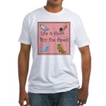 Life is Short, Buy the Shoes! Fitted T-Shirt