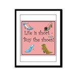 Life is Short, Buy the Shoes! Framed Panel Print