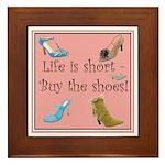 Life is Short, Buy the Shoes! Framed Tile