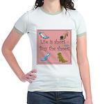 Life is Short, Buy the Shoes! Jr. Ringer T-Shirt