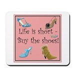 Life is Short, Buy the Shoes! Mousepad