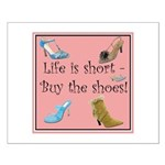 Life is Short, Buy the Shoes! Small Poster