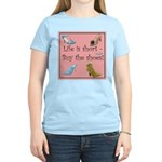 Life is Short, Buy the Shoes! Women's Light T-Shir