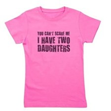 You Can't Scare Me I Have Two Daughters Girl's Tee
