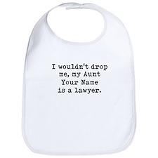 I Wouldnt Drop Me My Aunt Is A Lawyer (Custom) Bib