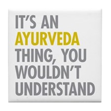 Its An Ayurveda Thing Tile Coaster