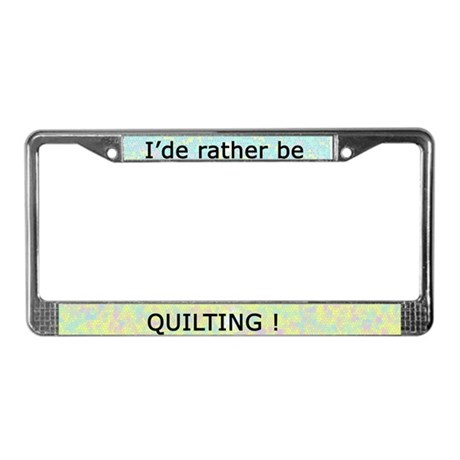 I'ge rather be Quilting! License Plate Frame