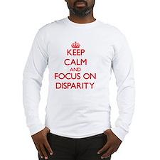 Keep Calm and focus on Disparity Long Sleeve T-Shi