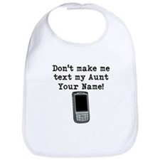 Don't Make Me Text My Aunt (Custom) Bib