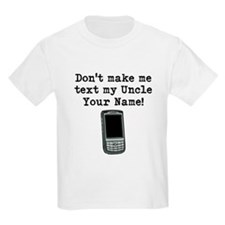Don't Make Me Text My Uncle (Custom) T-Shirt