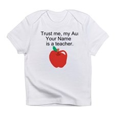 Trust Me My Aunt Is A Teacher (Custom) Infant T-Sh