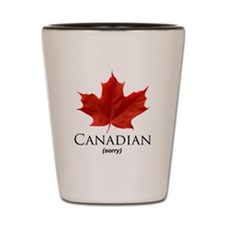 Canadian - sorry! Shot Glass