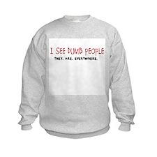 Dumb People. Everywhere. Sweatshirt