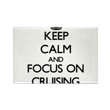 Keep Calm and focus on Cruising Magnets