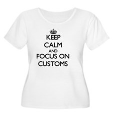 Keep Calm and focus on Customs Plus Size T-Shirt